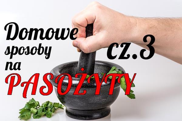 Domowe sposoby na pasożyty cz.3